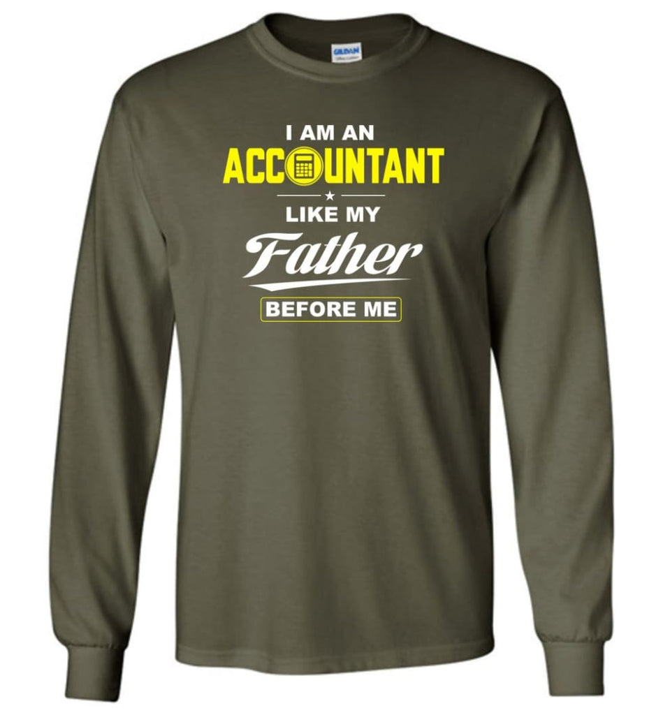 I Am An Accountant Like My Father Before Me Long Sleeve T-Shirt - Military Green / M