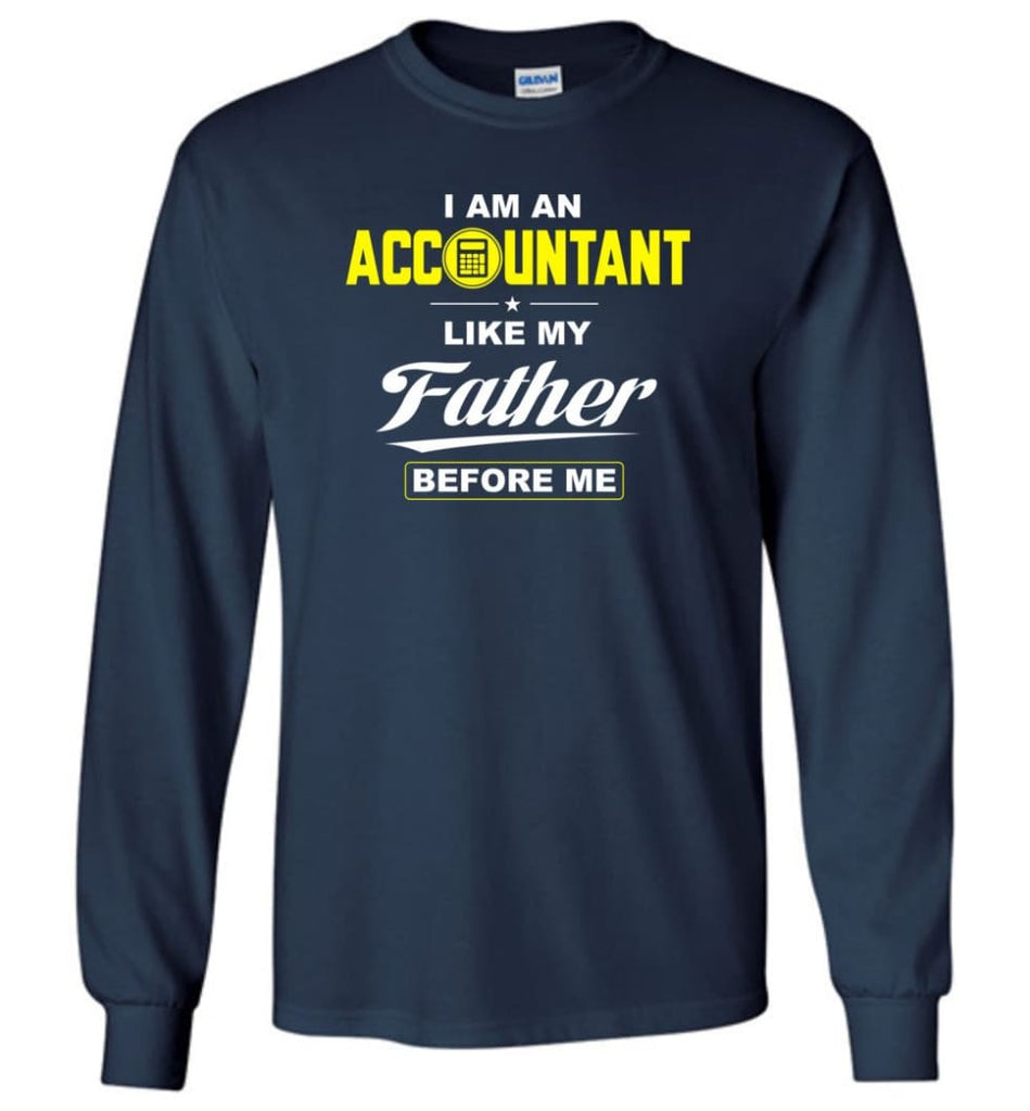 I Am An Accountant Like My Father Before Me Long Sleeve T-Shirt - Navy / M
