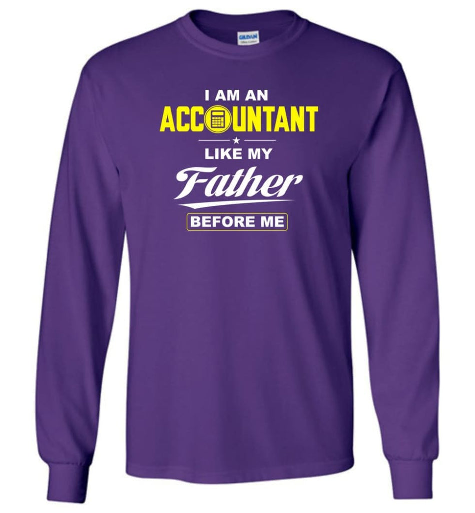 I Am An Accountant Like My Father Before Me Long Sleeve T-Shirt - Purple / M