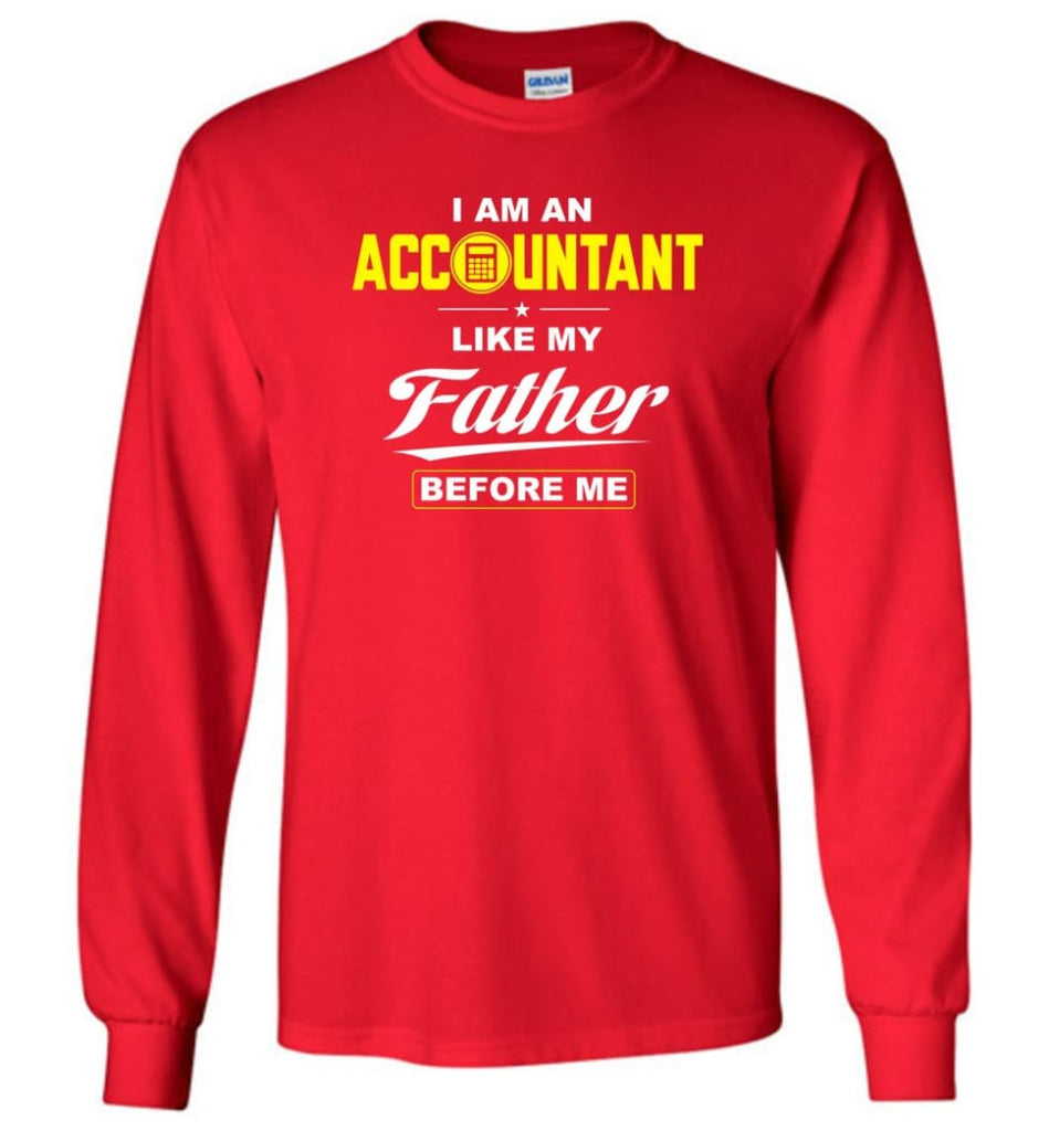 I Am An Accountant Like My Father Before Me Long Sleeve T-Shirt - Red / M
