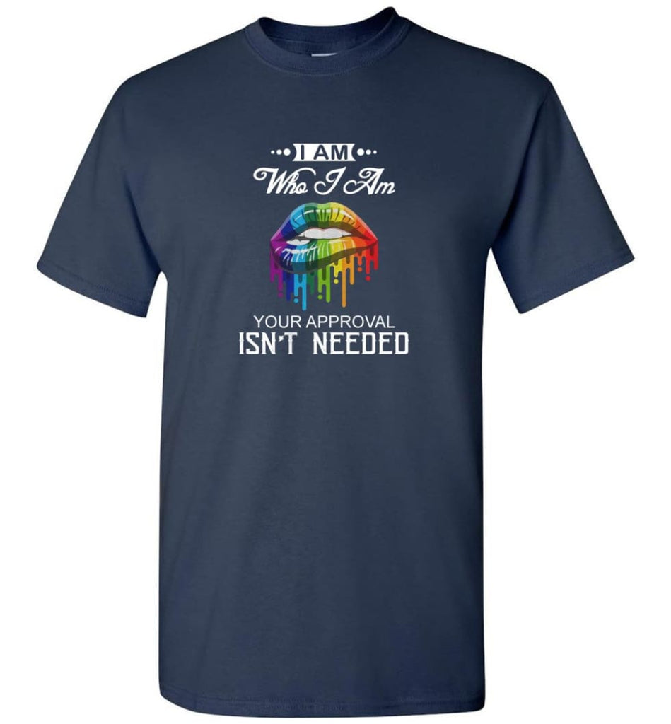 I am Who I Am Your Approval Isn't Needed - T-Shirt - Navy / S