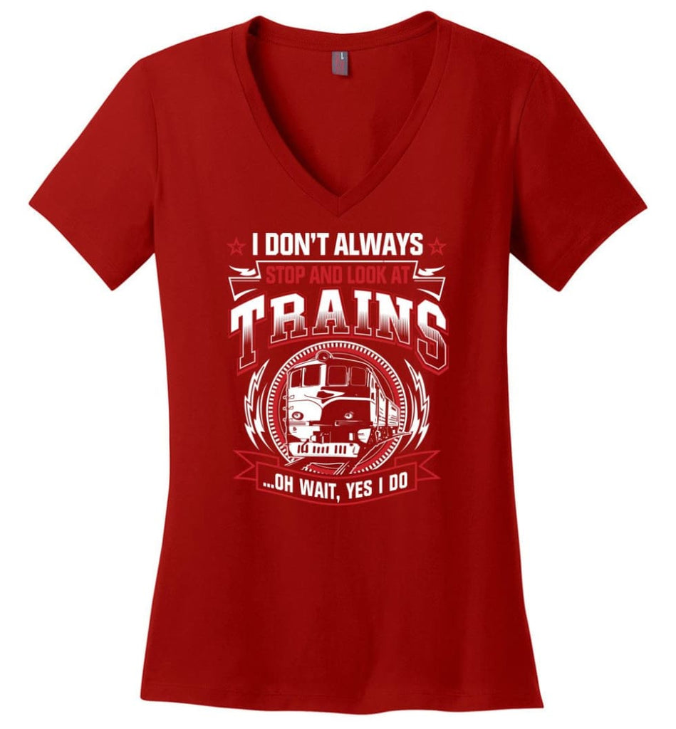 I Don't Always Stop And Look At Trains Ladies V-Neck - Red / M