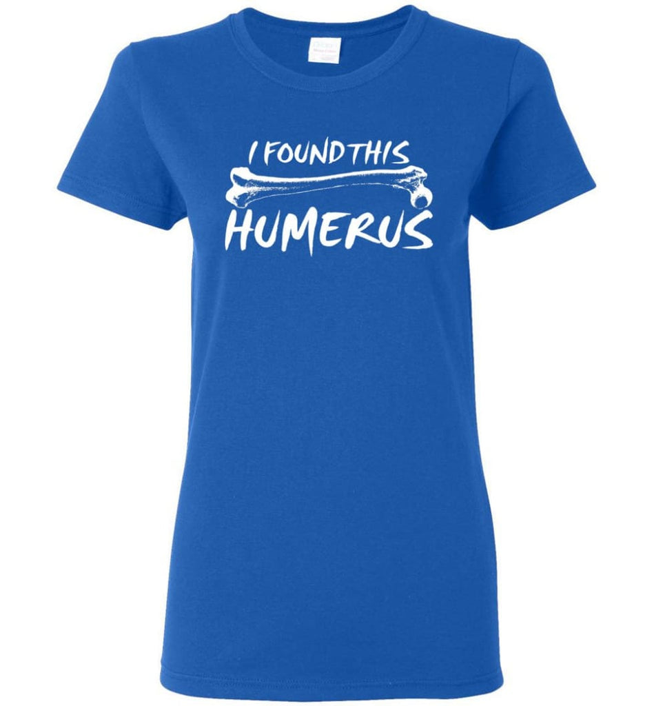 I Found This Humerus Funny Quote Women Tee - Royal / M