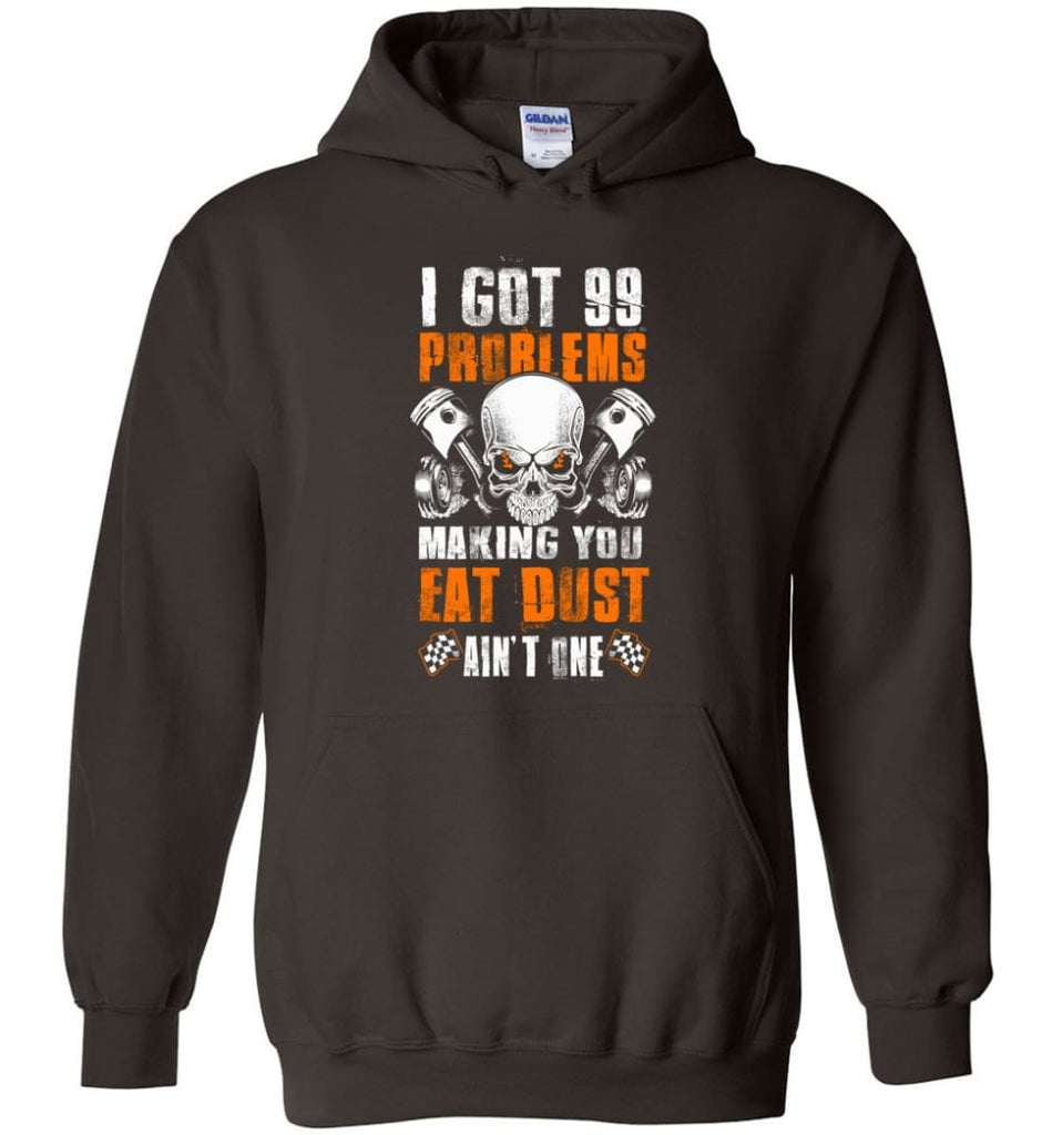 I Got 99 Problems Making You Eat Dust Ain't One Shirt - Hoodie - Dark Chocolate / M