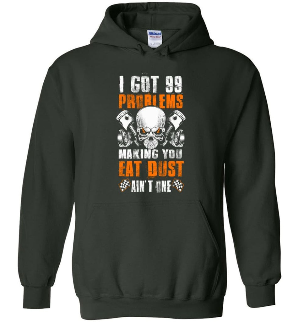 I Got 99 Problems Making You Eat Dust Ain't One Shirt - Hoodie - Forest Green / M