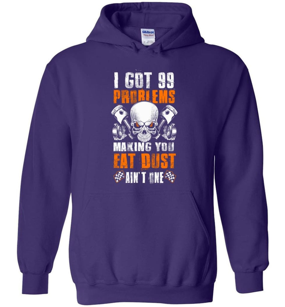 I Got 99 Problems Making You Eat Dust Ain't One Shirt - Hoodie - Purple / M