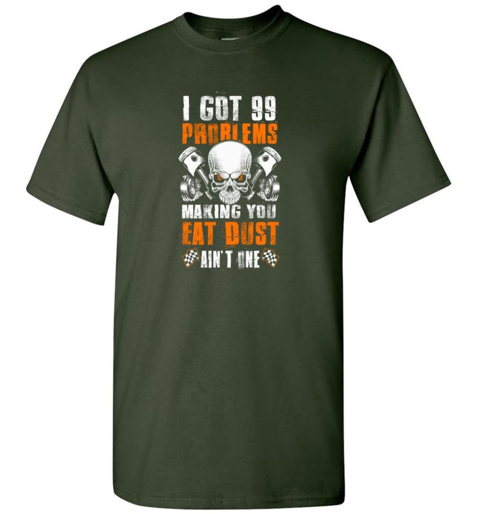 I Got 99 Problems Making You Eat Dust Ain't One Shirt - Short Sleeve T-Shirt - Forest Green / S