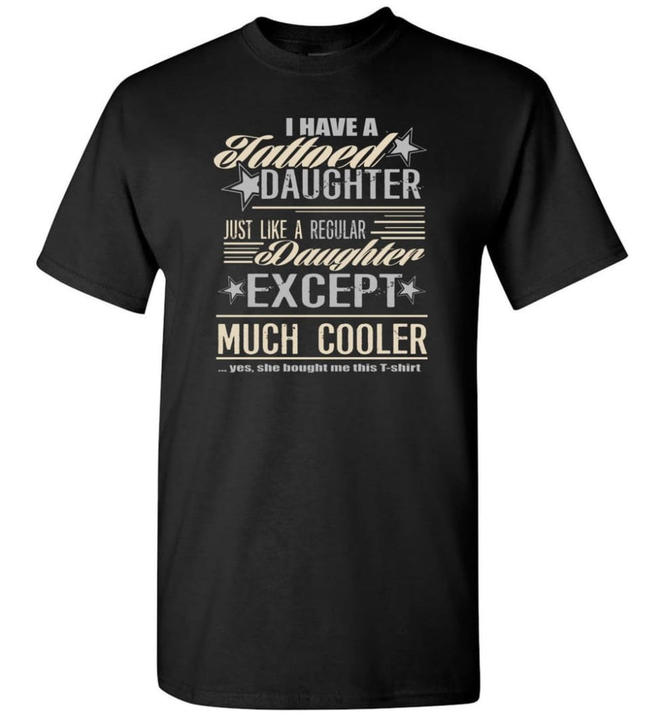 I Have A Cool Tattooed Daughter Tattoo Father Daughter Matching Quote T-Shirt - Black / S