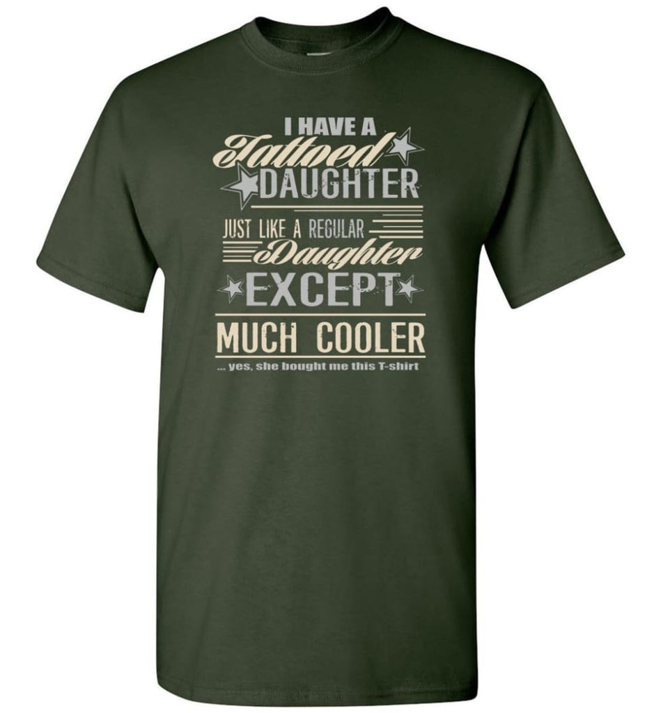 I Have A Cool Tattooed Daughter Tattoo Father Daughter Matching Quote T-Shirt - Forest Green / S