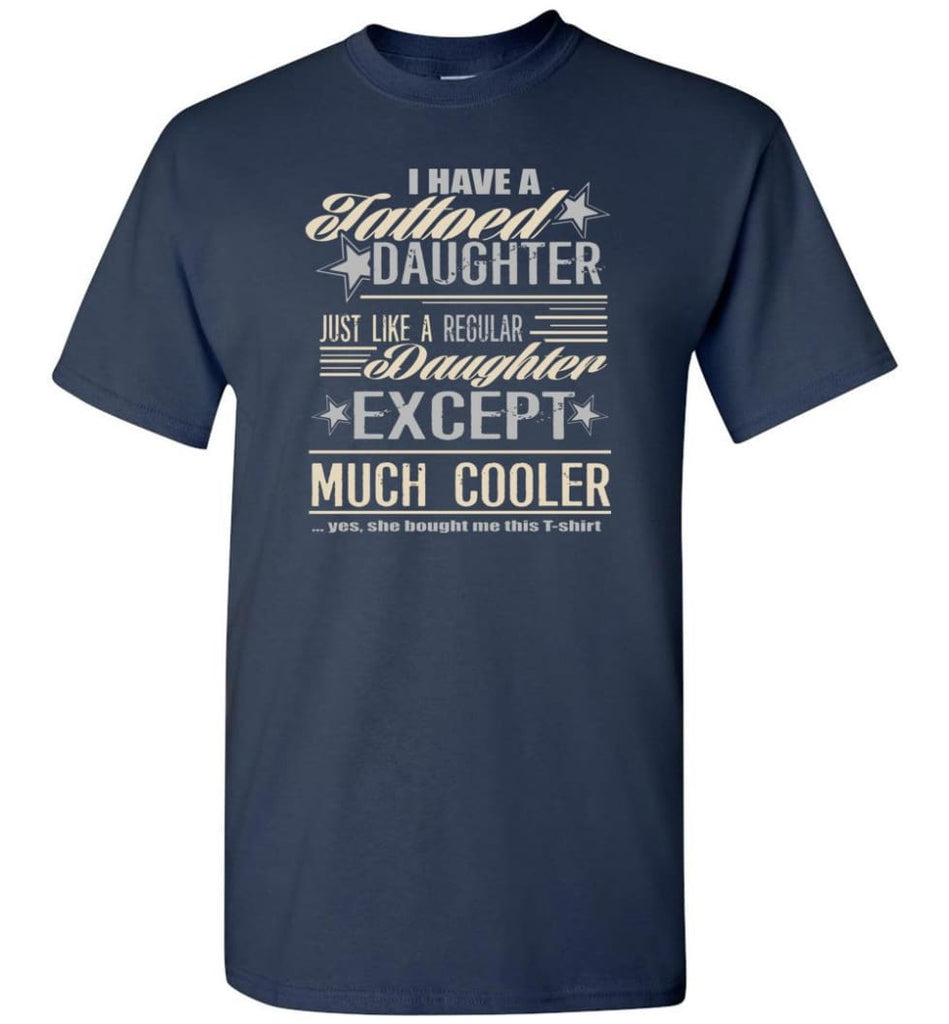 I Have A Cool Tattooed Daughter Tattoo Father Daughter Matching Quote T-Shirt - Navy / S