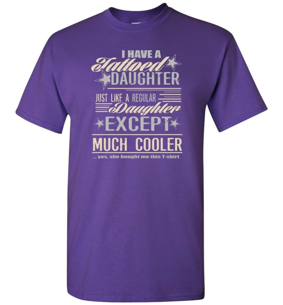 I Have A Cool Tattooed Daughter Tattoo Father Daughter Matching Quote T-Shirt - Purple / S