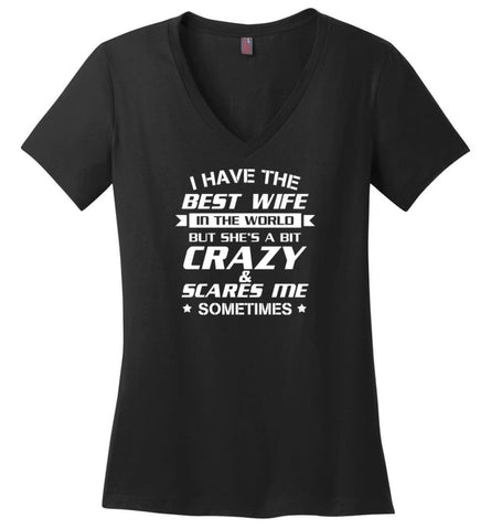 I Have The Best Wife In The World But She'S A Bit Crazy - Ladies V-Neck - Black / M - Ladies V-Neck