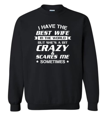I Have The Best Wife In The World But She'S A Bit Crazy - Sweatshirt - Black / M - Sweatshirt