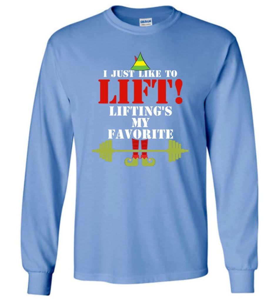 I Just Like To Lift Lifting Is My Favorite Long Sleeve T-Shirt - Carolina Blue / M