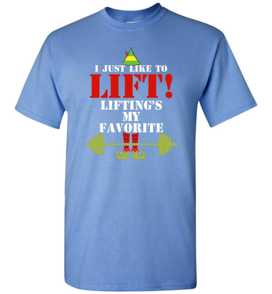 I Just Like To Lift Lifting Is My Favorite T-Shirt - Carolina Blue / S