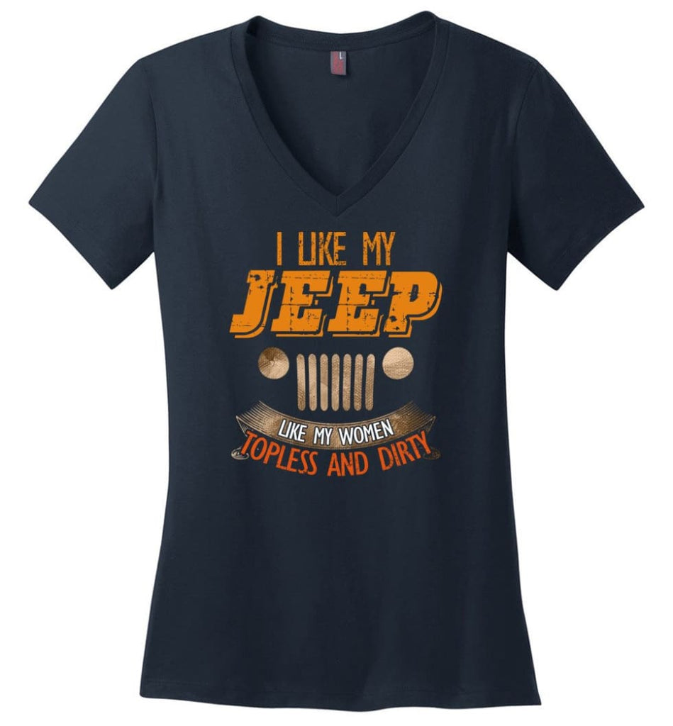 I Like My Jeep Like My Women Topless and Dirty Funny Mudding 4x4 Offroad - Ladies V-Neck - Navy / M - Ladies V-Neck