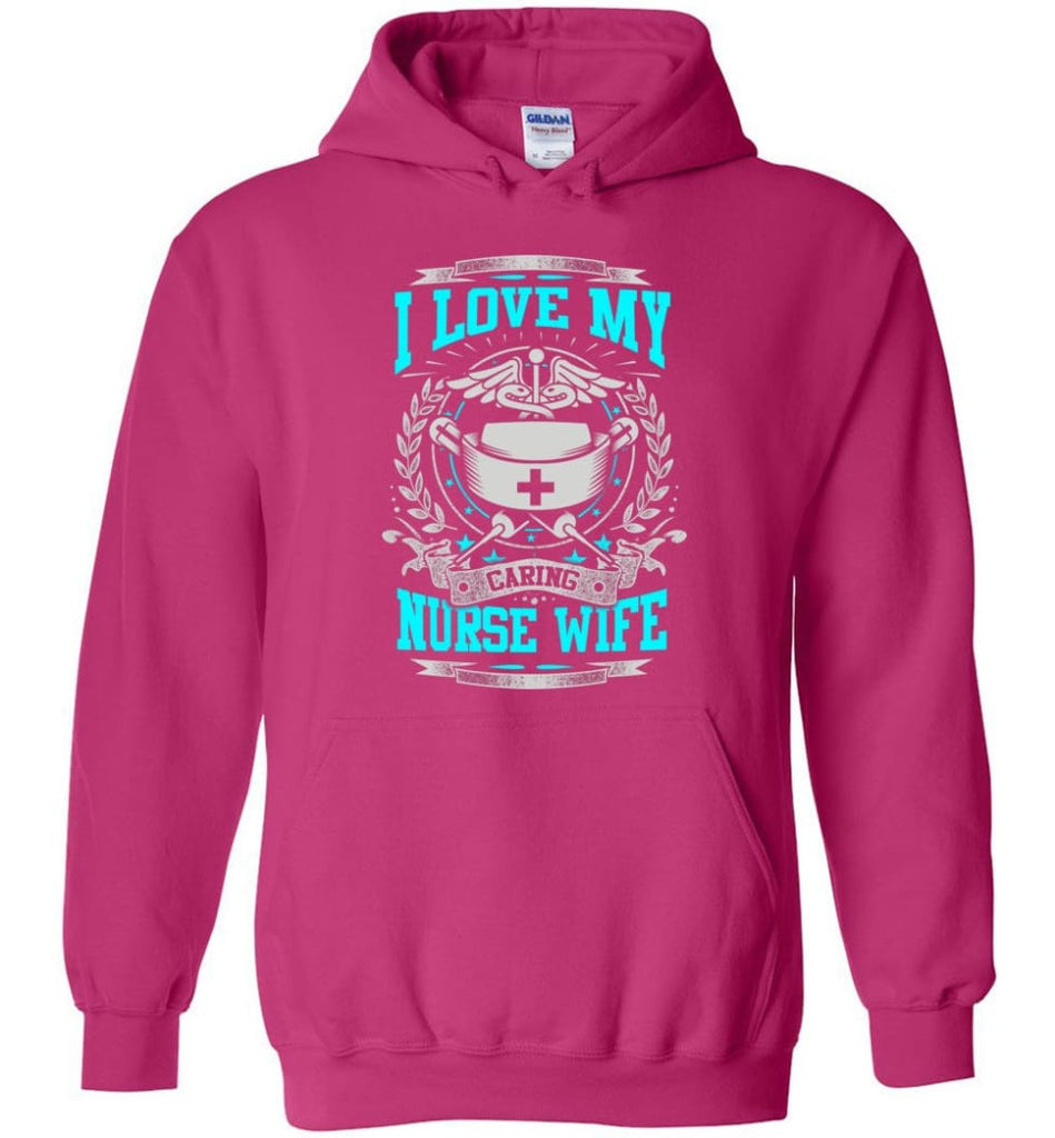 I Love My Caring Nurse Wife Shirt - Hoodie - Heliconia / M