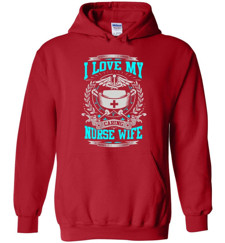 I Love My Caring Nurse Wife Shirt - Hoodie - Red / M