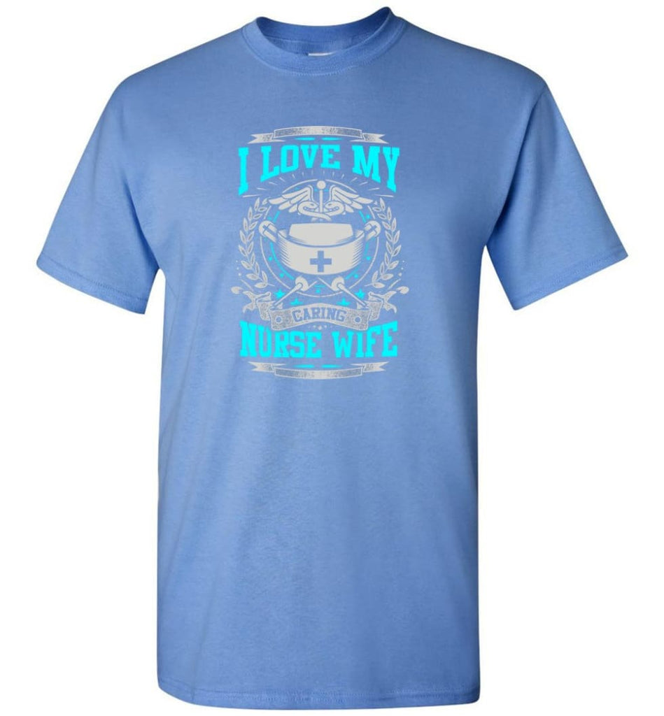 I Love My Caring Nurse Wife Shirt - Short Sleeve T-Shirt - Carolina Blue / S