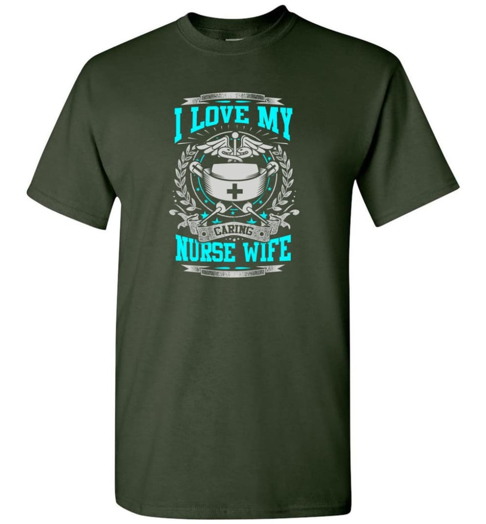 I Love My Caring Nurse Wife Shirt - Short Sleeve T-Shirt - Forest Green / S
