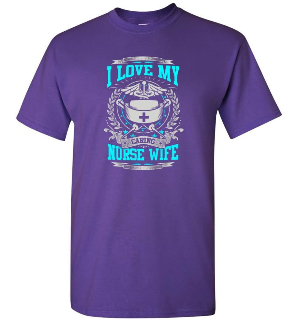 I Love My Caring Nurse Wife Shirt - Short Sleeve T-Shirt - Purple / S