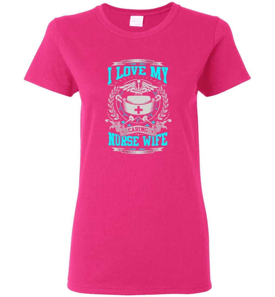 I Love My Caring Nurse Wife Shirt Women Tee - Heliconia / M