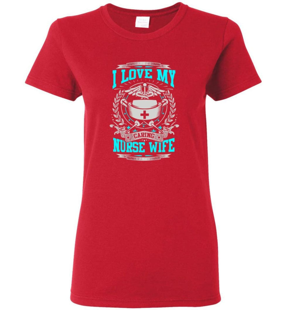 I Love My Caring Nurse Wife Shirt Women Tee - Red / M