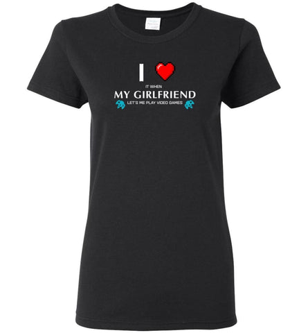 I Love My Girlfriend Let Me Play Video Game - Women Tee - Black / M - Women Tee