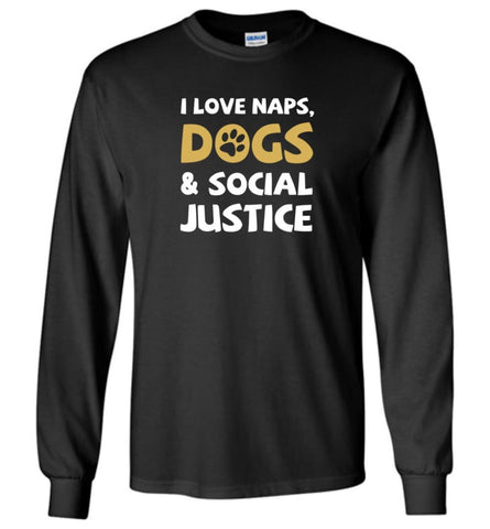 I Love Naps Dog And Social Justice - Long Sleeve - Black / M - Long Sleeve