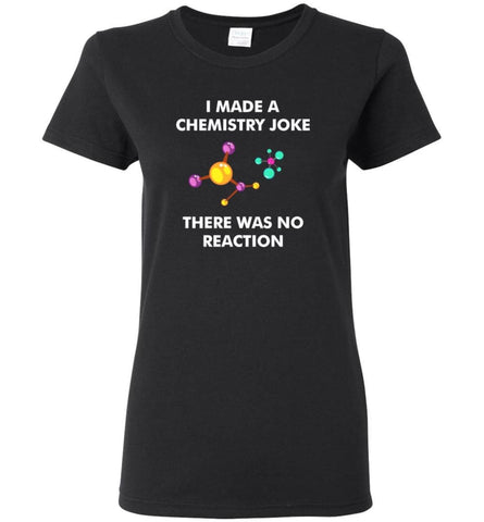 I Made A Chemistry Joke There Was No Reaction Science - Women Tee - Black / M - Women Tee