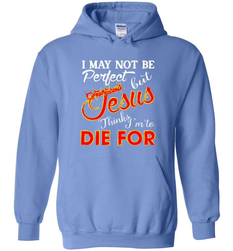 I May Not Be Perfect But Jesus Thinks I'm To Die For Hoodie - Carolina Blue / M