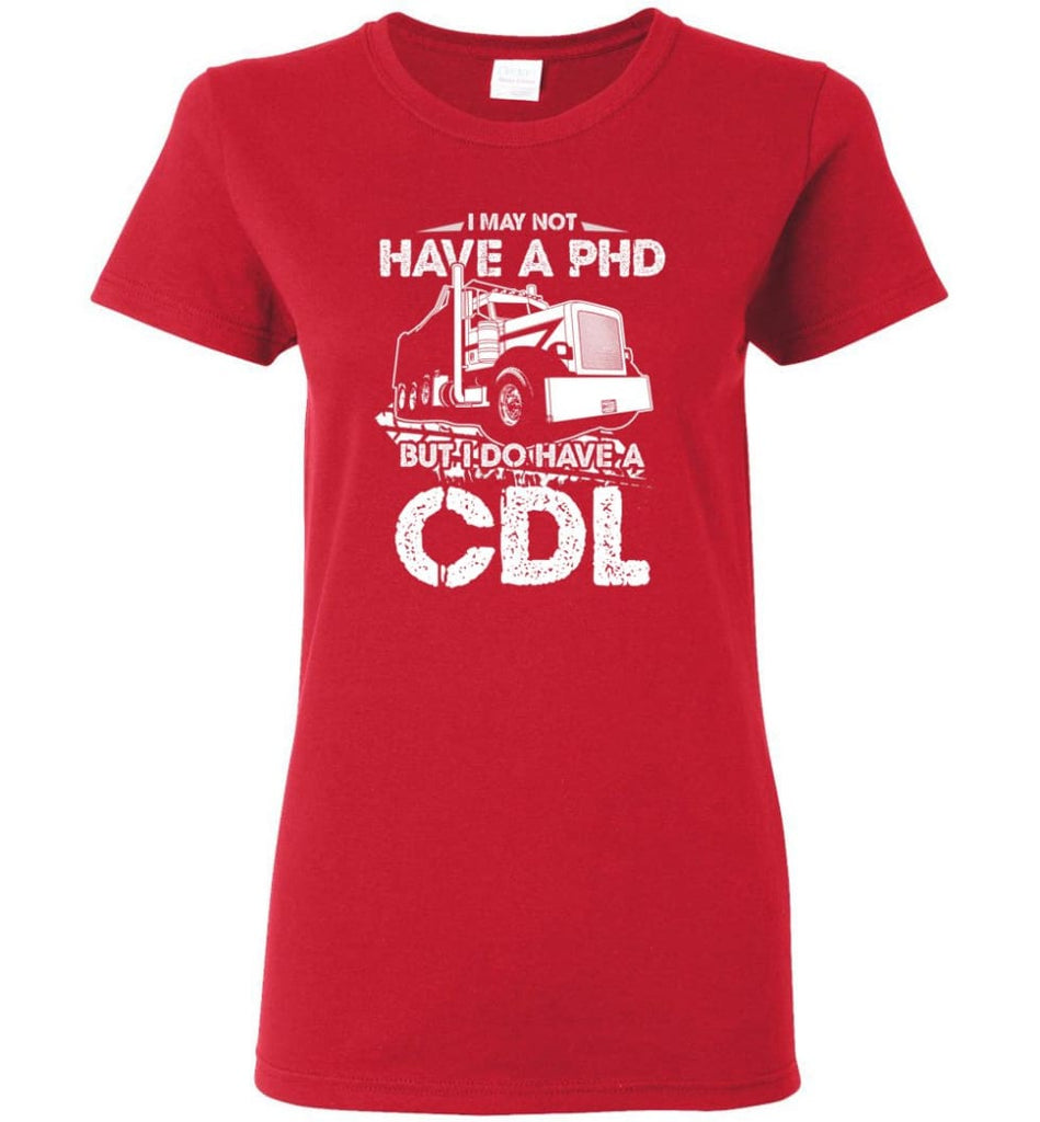 I May Not Have A PHD But I Do Have My CDL Women Tee - Red / M