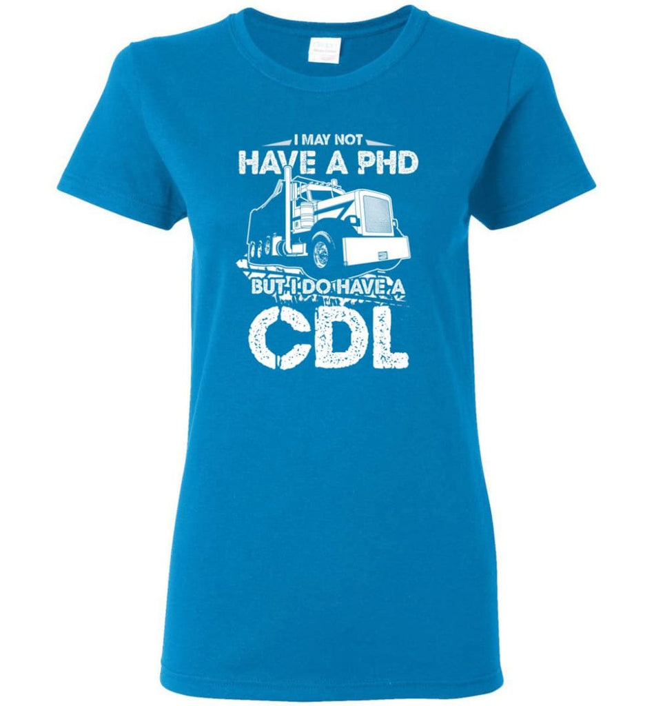 I May Not Have A PHD But I Do Have My CDL Women Tee - Sapphire / M