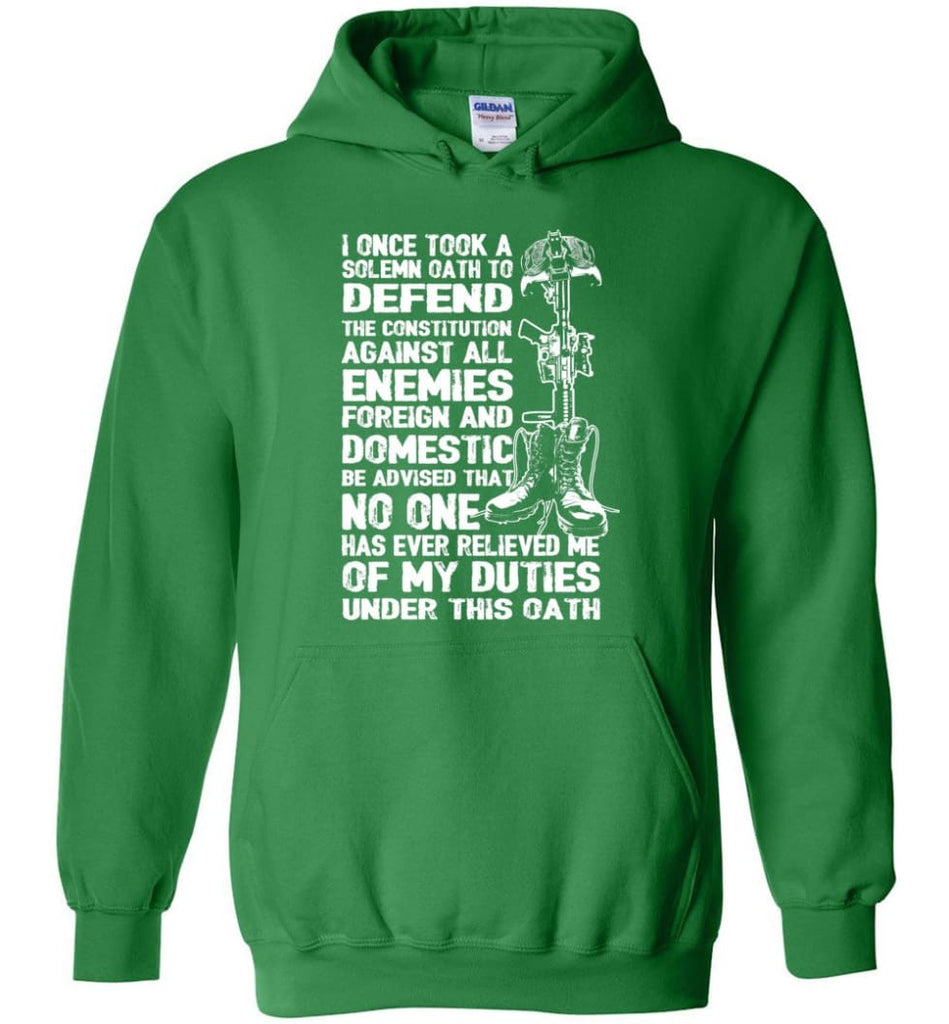 I Once Took A Solemn Oath To Defend The Constitution Against All Enemies Veterans - Hoodie - Irish Green / M