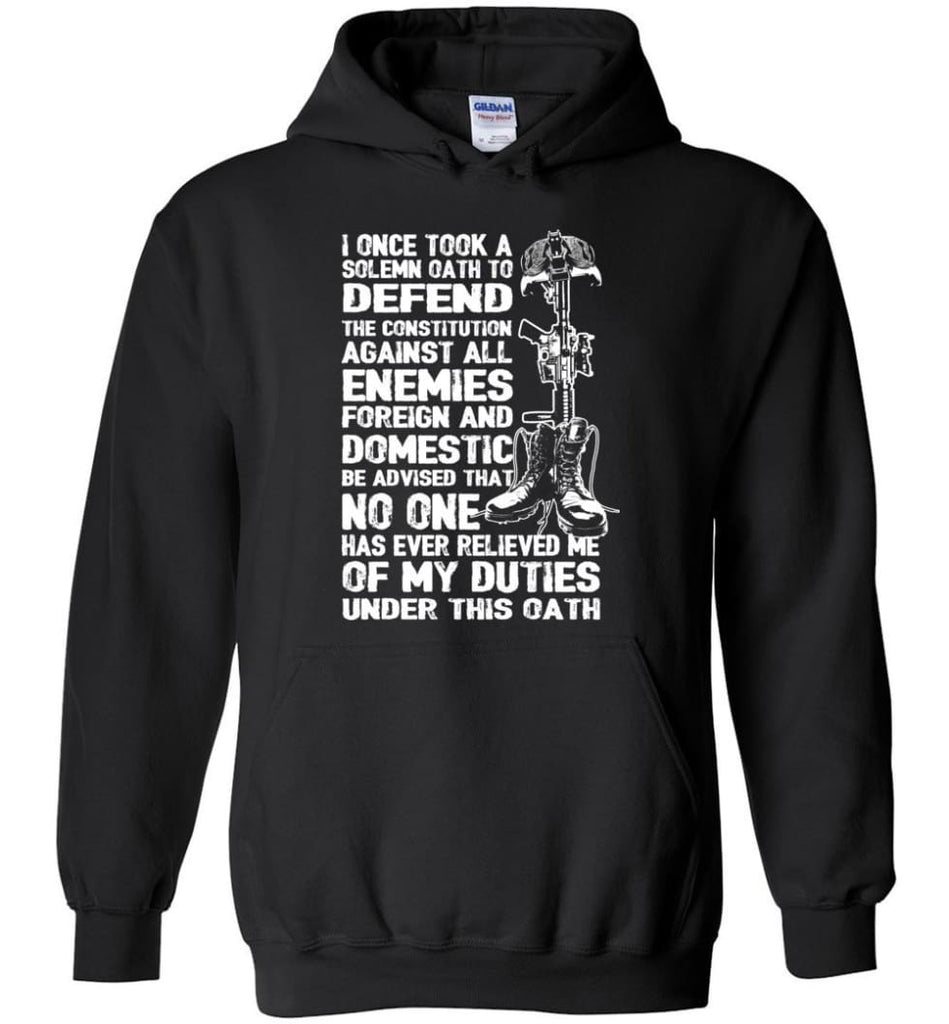 I Once Took A Solemn Oath To Defend The Constitution Against All Enemies Veterans - Hoodie - Black / M