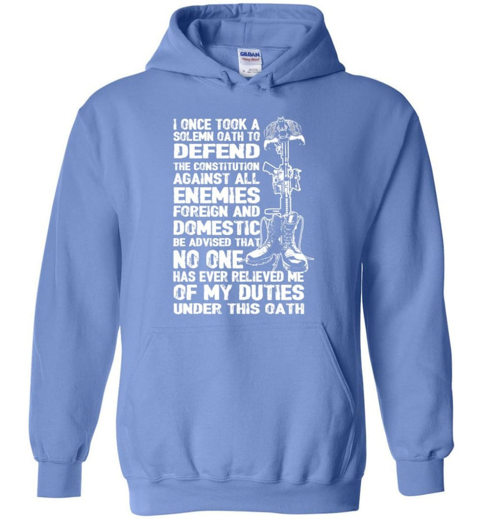 I Once Took A Solemn Oath To Defend The Constitution Against All Enemies Veterans - Hoodie - Carolina Blue / M