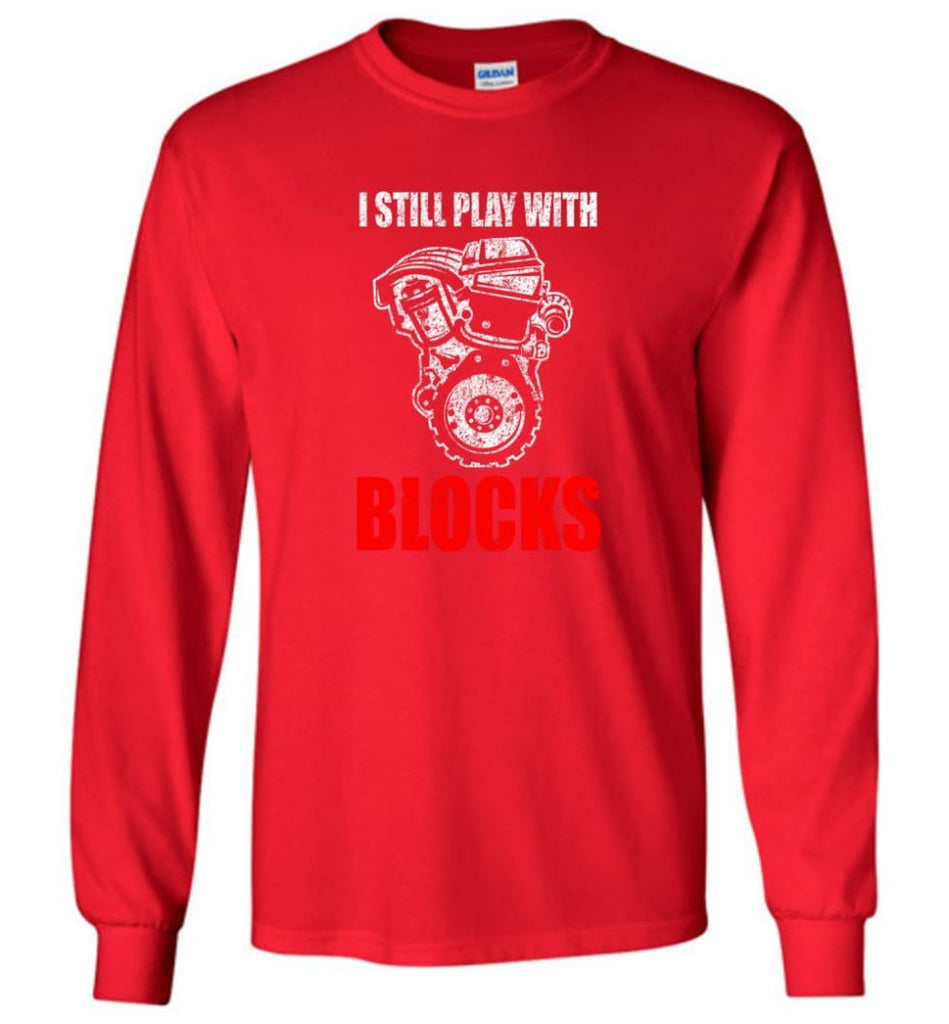 I Still Play With Blocks Funny Engine Block T Shirt - Long Sleeve T-Shirt - Red / M
