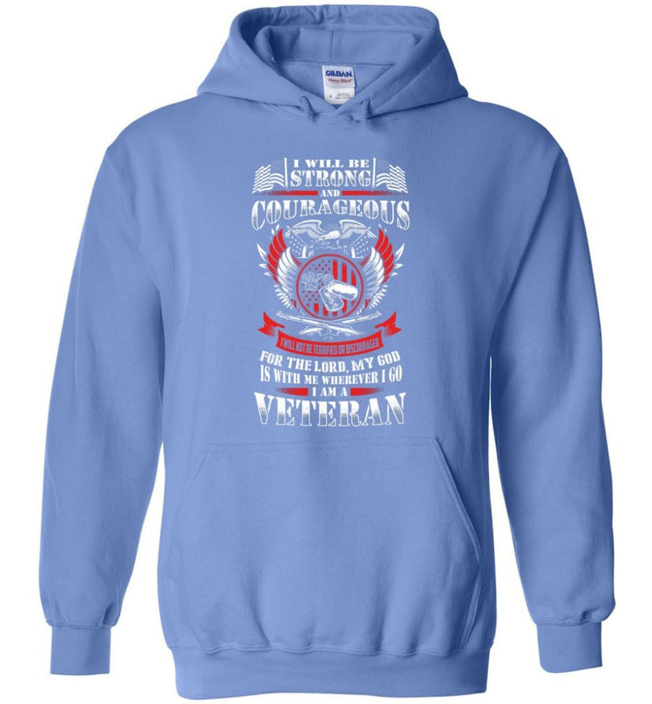 I Will Be Strong And Courageous Perfect gift for veterans - Hoodie - Carolina Blue / M