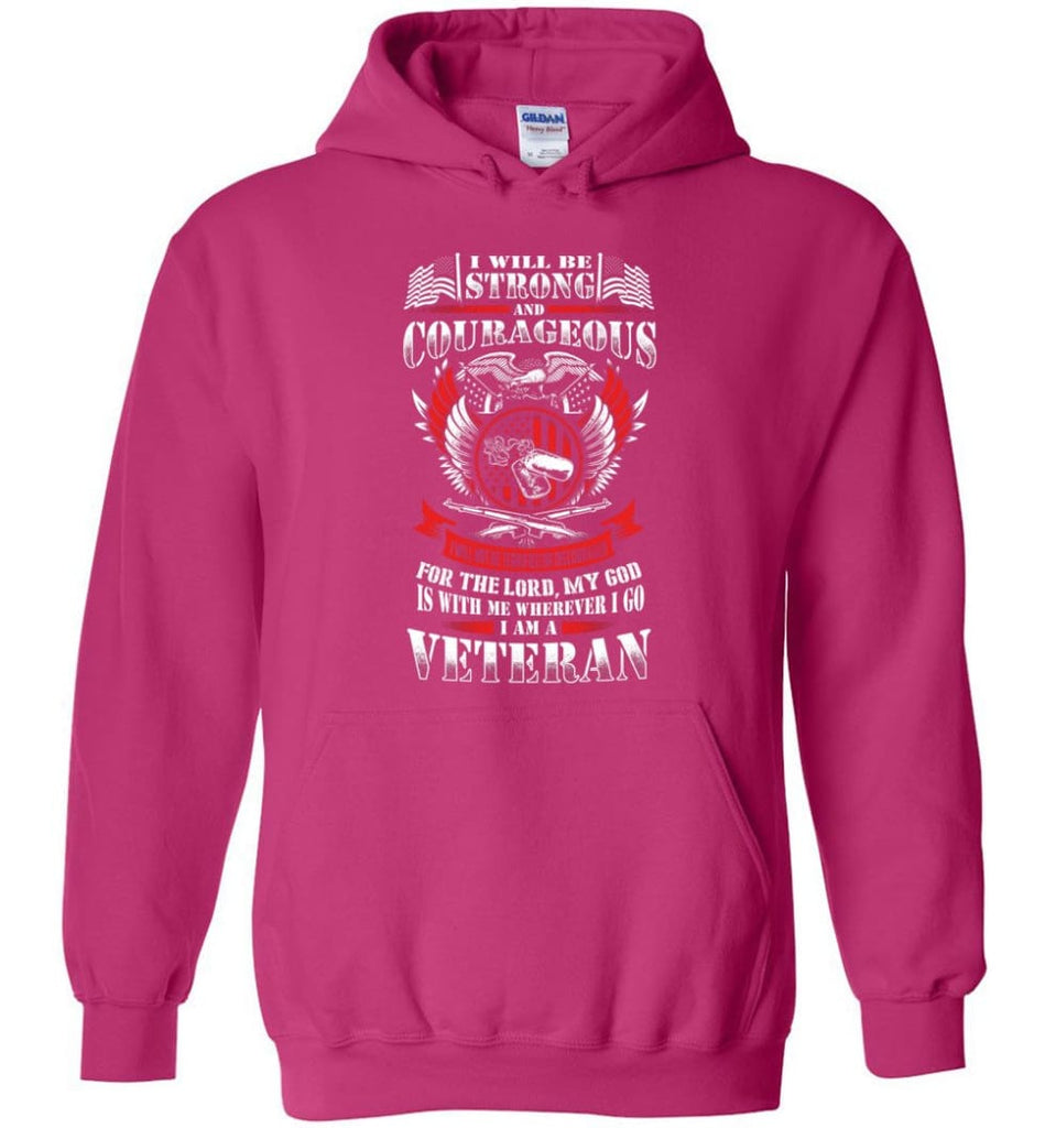 I Will Be Strong And Courageous Perfect gift for veterans - Hoodie - Heliconia / M