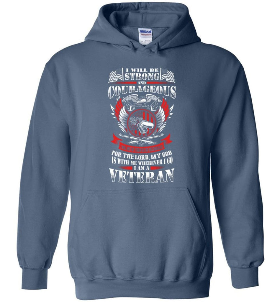 I Will Be Strong And Courageous Perfect gift for veterans - Hoodie - Indigo Blue / M