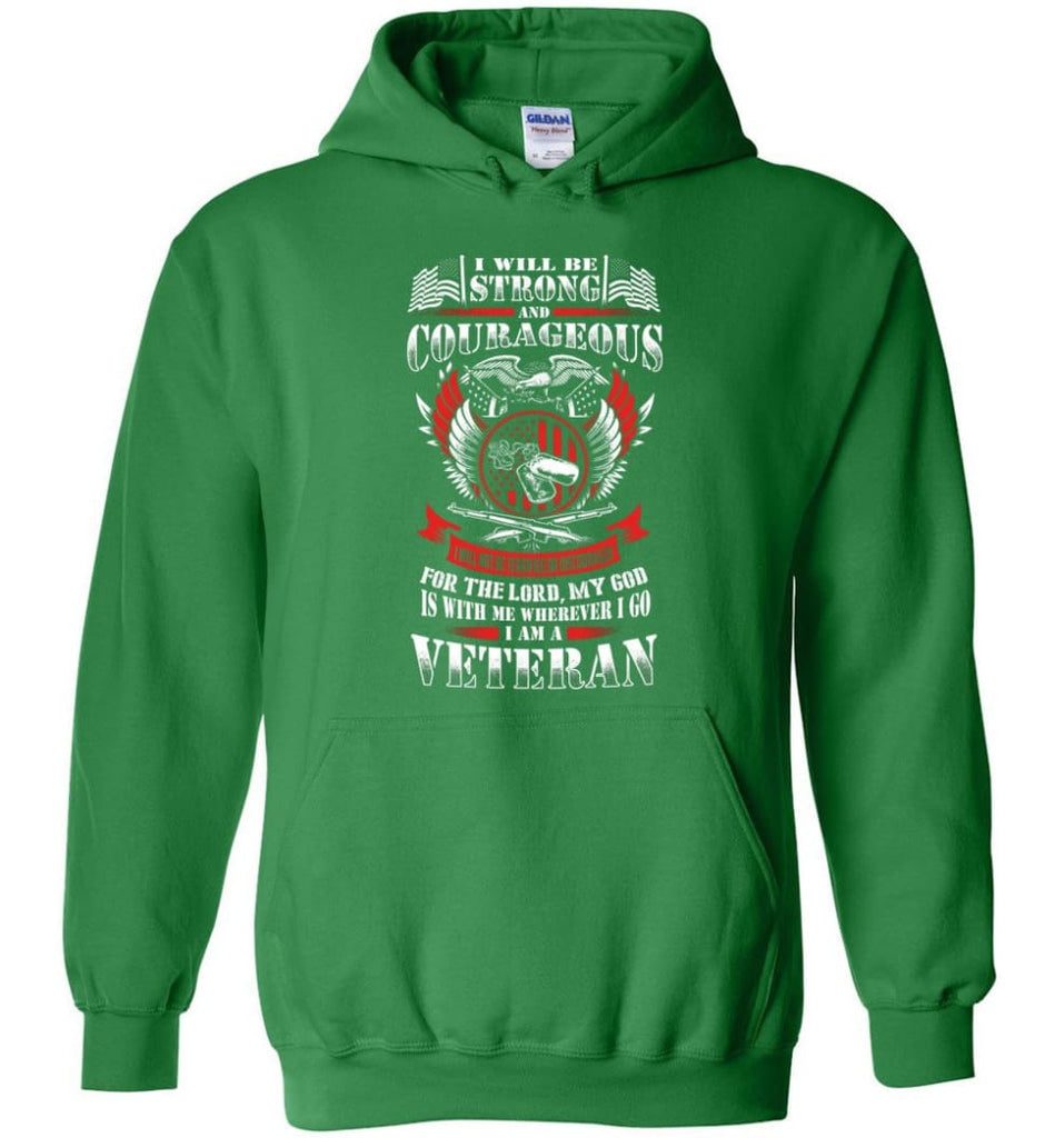 I Will Be Strong And Courageous Perfect gift for veterans - Hoodie - Irish Green / M