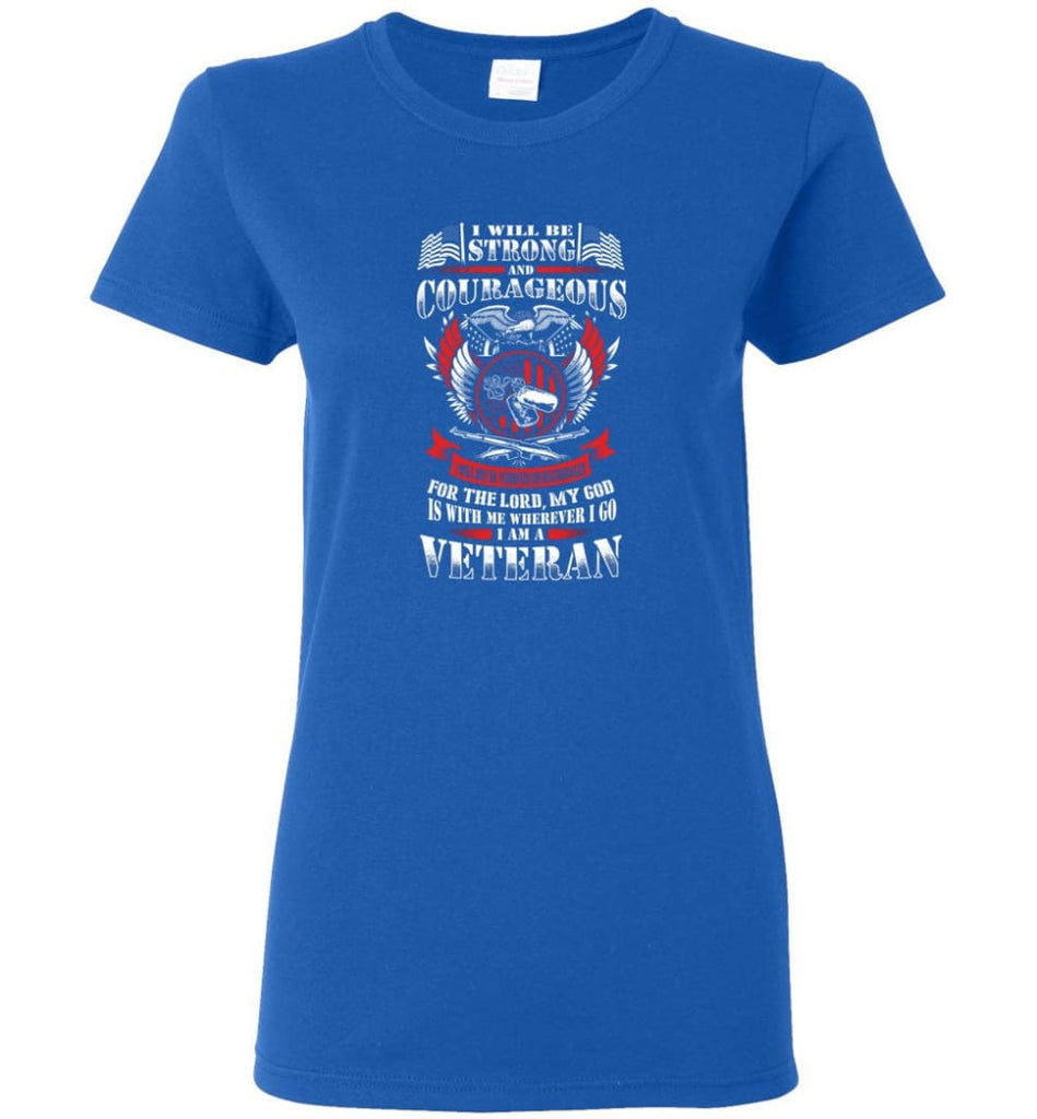 I Will Be Strong And Courageous Perfect gift for veterans Women Tee - Royal / M