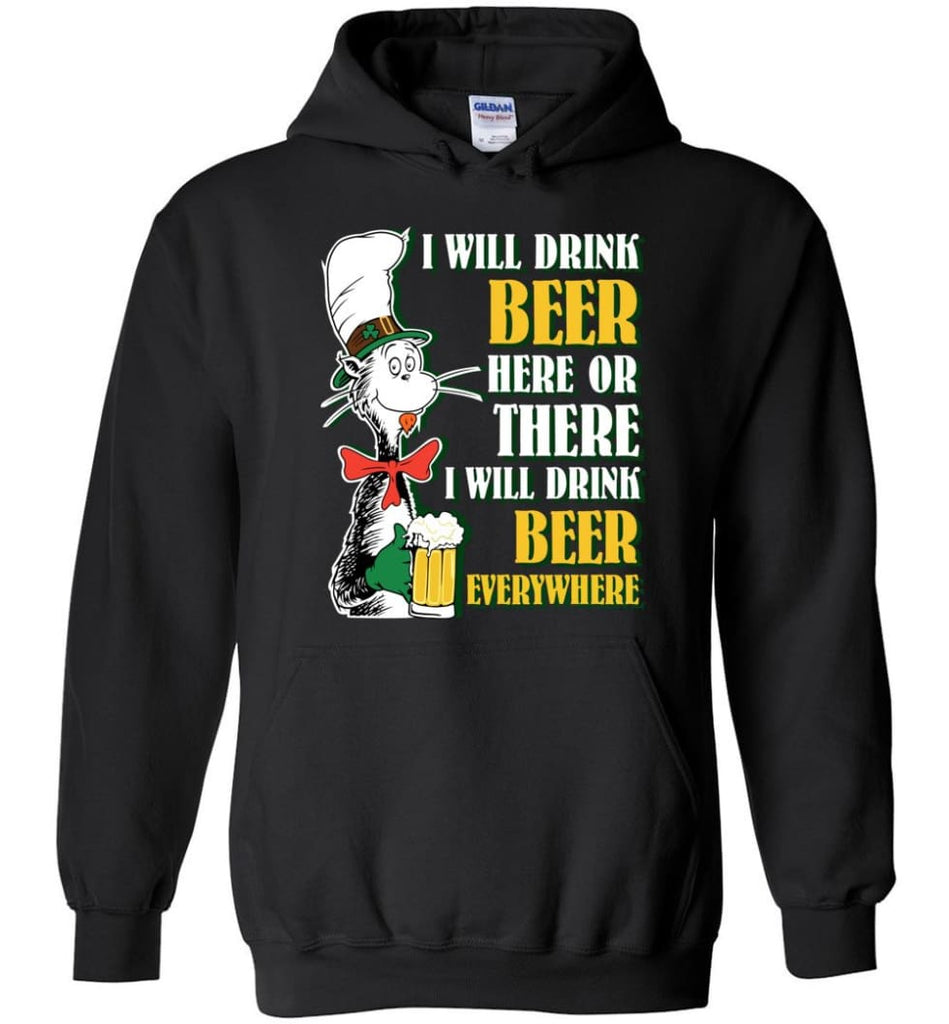 I Will Drink Beer Here Or Ther Drink Beer Everywhere - Hoodie - Black / M