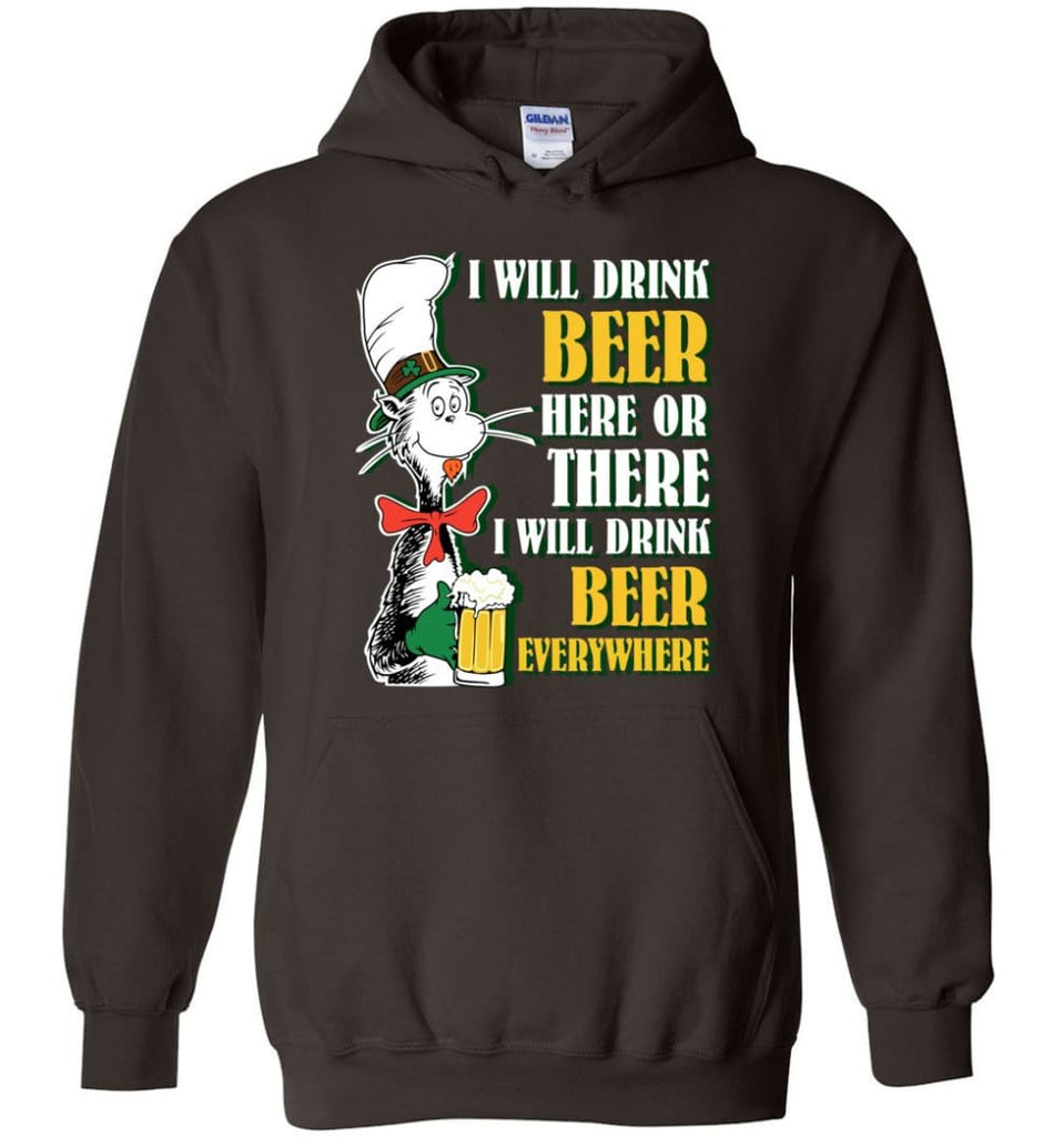 I Will Drink Beer Here Or Ther Drink Beer Everywhere - Hoodie - Dark Chocolate / M