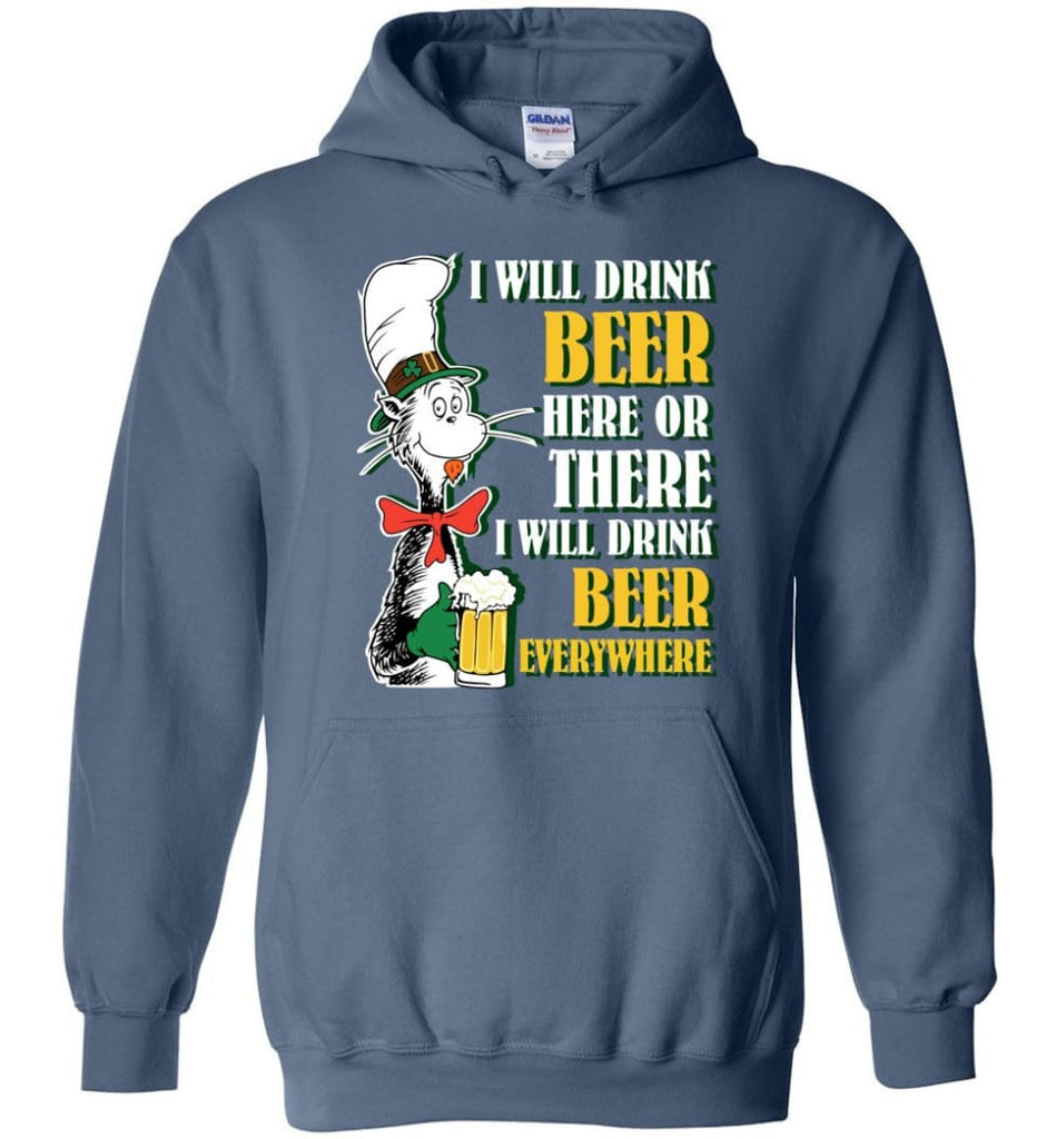 I Will Drink Beer Here Or Ther Drink Beer Everywhere - Hoodie - Indigo Blue / M