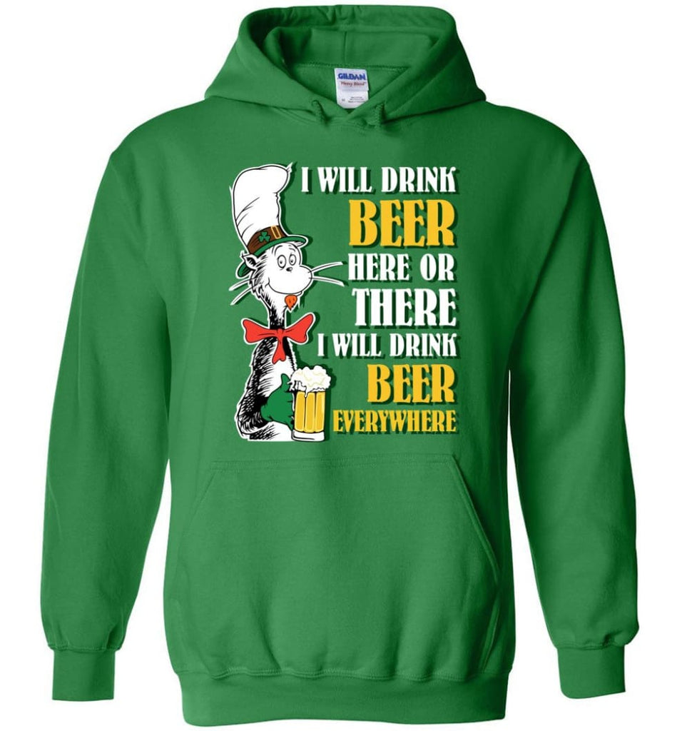 I Will Drink Beer Here Or Ther Drink Beer Everywhere - Hoodie - Irish Green / M