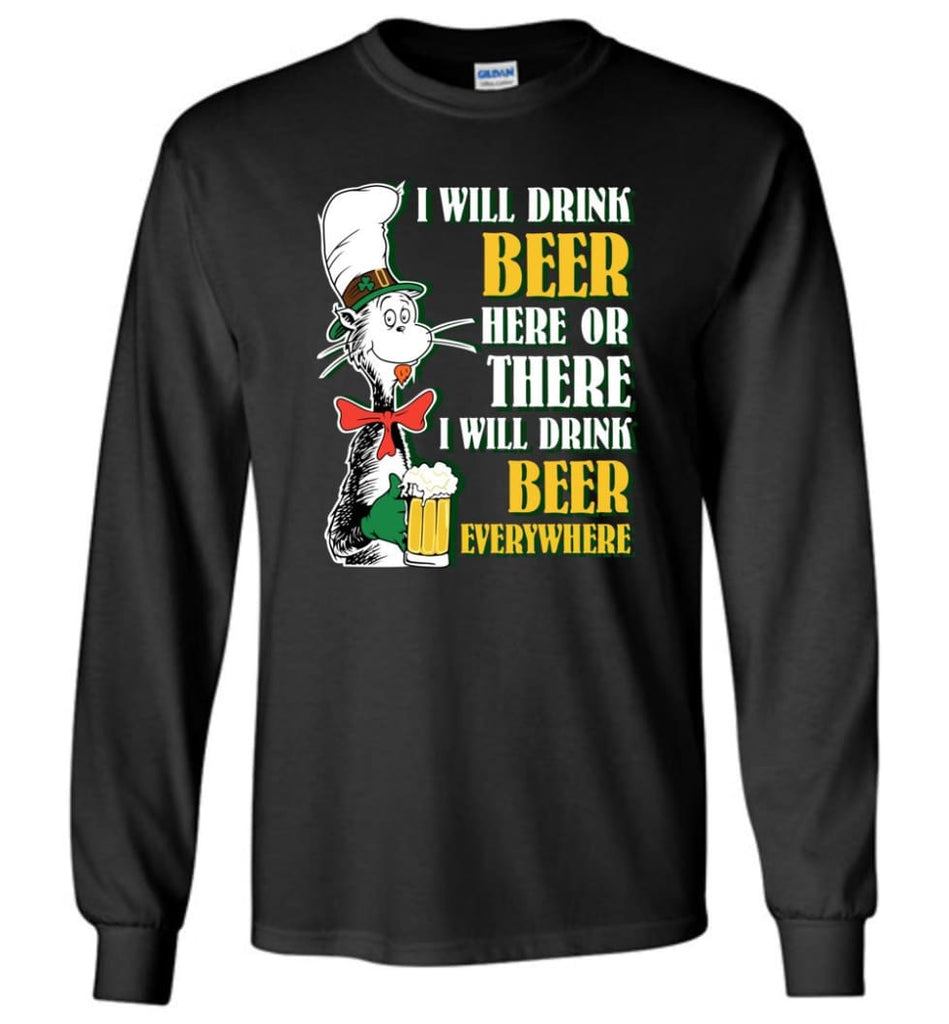 I Will Drink Beer Here Or Ther Drink Beer Everywhere - Long Sleeve T-Shirt - Black / M