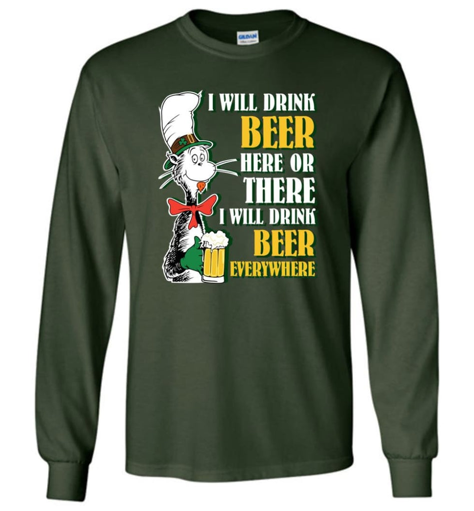 I Will Drink Beer Here Or Ther Drink Beer Everywhere - Long Sleeve T-Shirt - Forest Green / M