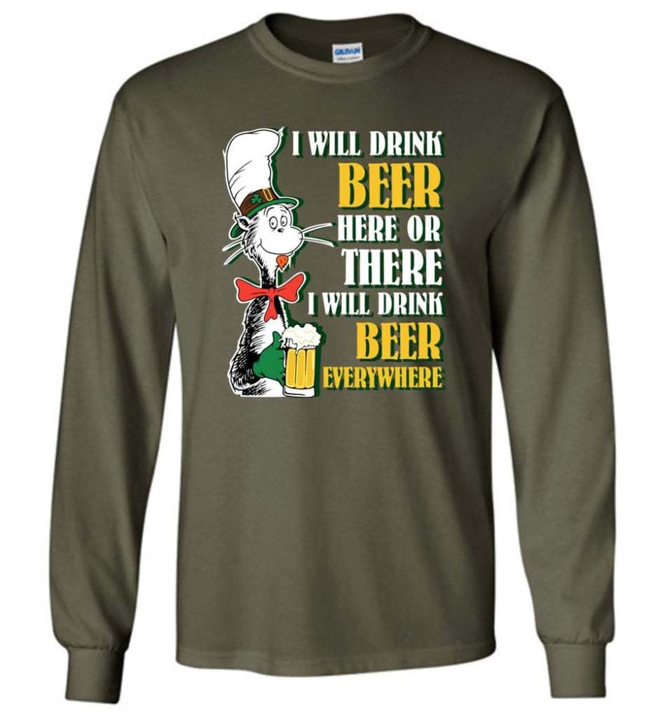 I Will Drink Beer Here Or Ther Drink Beer Everywhere - Long Sleeve T-Shirt - Military Green / M