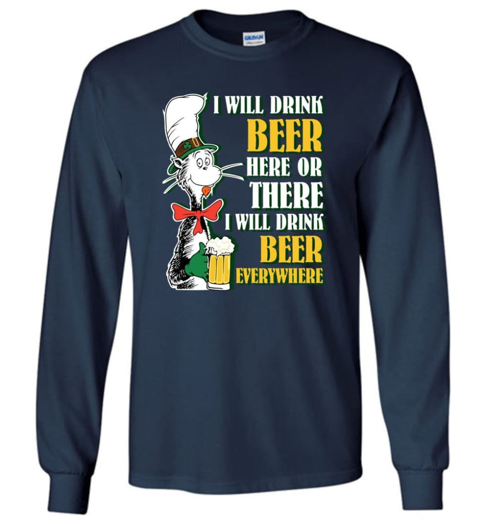 I Will Drink Beer Here Or Ther Drink Beer Everywhere - Long Sleeve T-Shirt - Navy / M